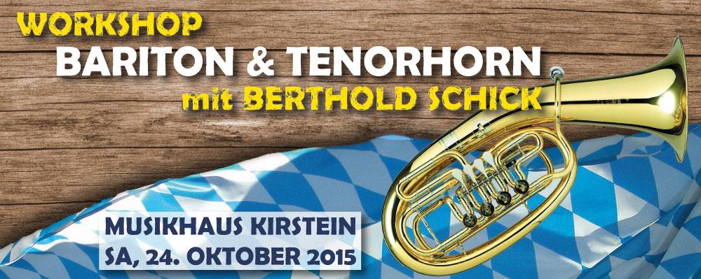 Am 24. Oktober 2015 gibt Berthold Schick im Musikhaus Kirstein einen Workshop für Bariton und Tenorhorn.